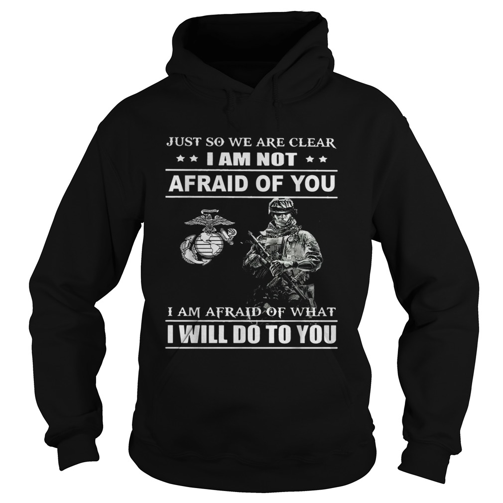 Just so we are clear I am not afraid of you  Hoodie