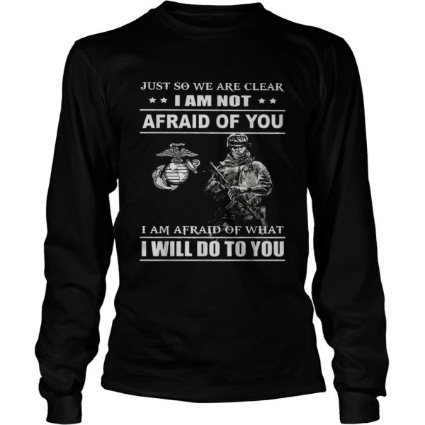 Just so we are clear I am not afraid of you  LongSleeve