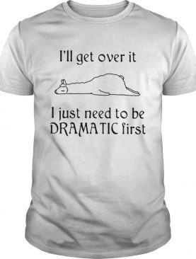 Lalma Ill get over it I just need to be Dramatic first shirt