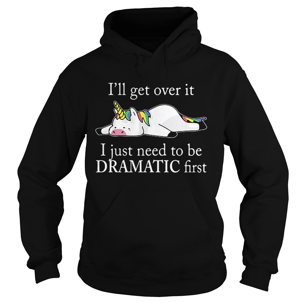Lazy unicorn Ill get over it i just need to be dramatic first T Hoodie