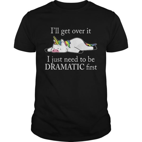 Lazy unicorn Ill get over it i just need to be dramatic first T Unisex
