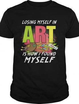 Losing My Self In Art Is How I Found Myself TShirt