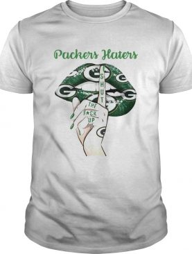 Packers Haters shut the fuck up shirt