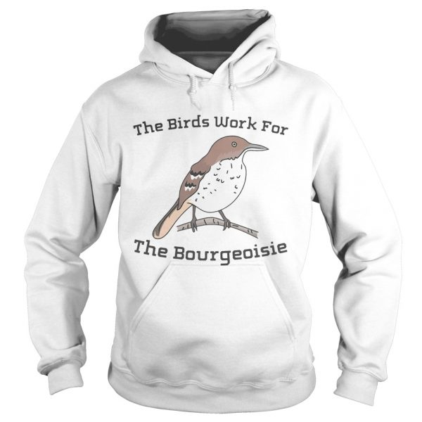 The birds work for the bourgeoisie  Hoodie