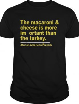 The macaroni and cheese is more important than the turkey shirt