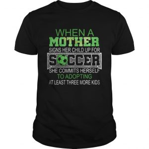 When a mother signs her child up for soccer she commits herself to  Unisex
