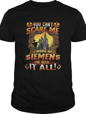You cant scare me I work at siemens Ive seen it all Halloween shirt