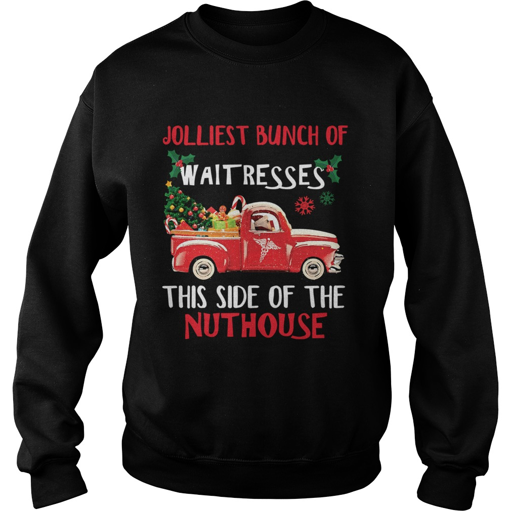 1572667929Jolliest bunch of Waitresses this side of nuthouse  Sweatshirt