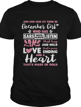 And God Said Let There Be December Girl Who Has Ears Thats Always Listen shirt