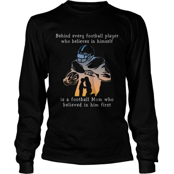 Behind every football player who believes in himself is a football mom  LongSleeve