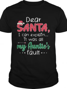 Dear Santa I Can Explain It Was All My Aunties Fault shirt