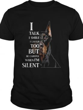 Dobermann I Talk I Smile I Laugh Too But Be Careful When Im Silent shirt