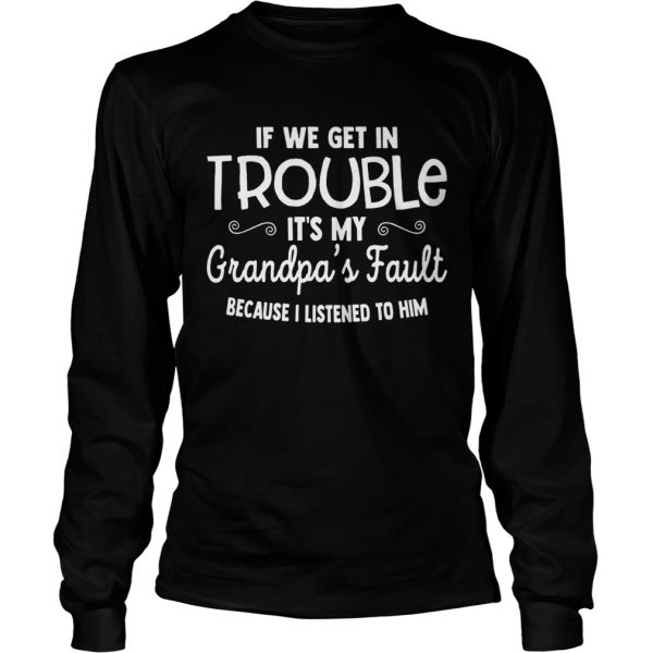 If We Get in Trouble Its My Grandpas Fault  LongSleeve
