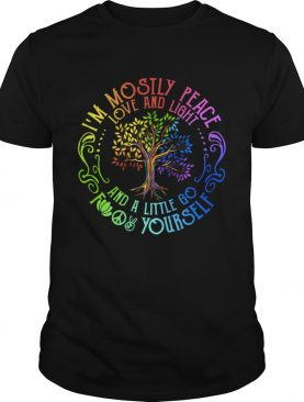 Im Mostly Peace Love And Light And A Little Go F Yourself shirt