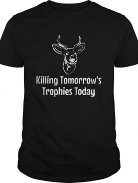 Killing Tomorrows Trophies Today shirt
