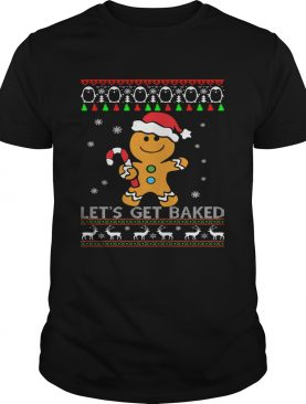 Lets Get Baked Gingerbread Christmas shirt