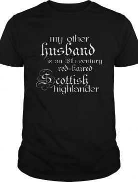 My other husband is an 18th century redhaired Scottish highlander shirt