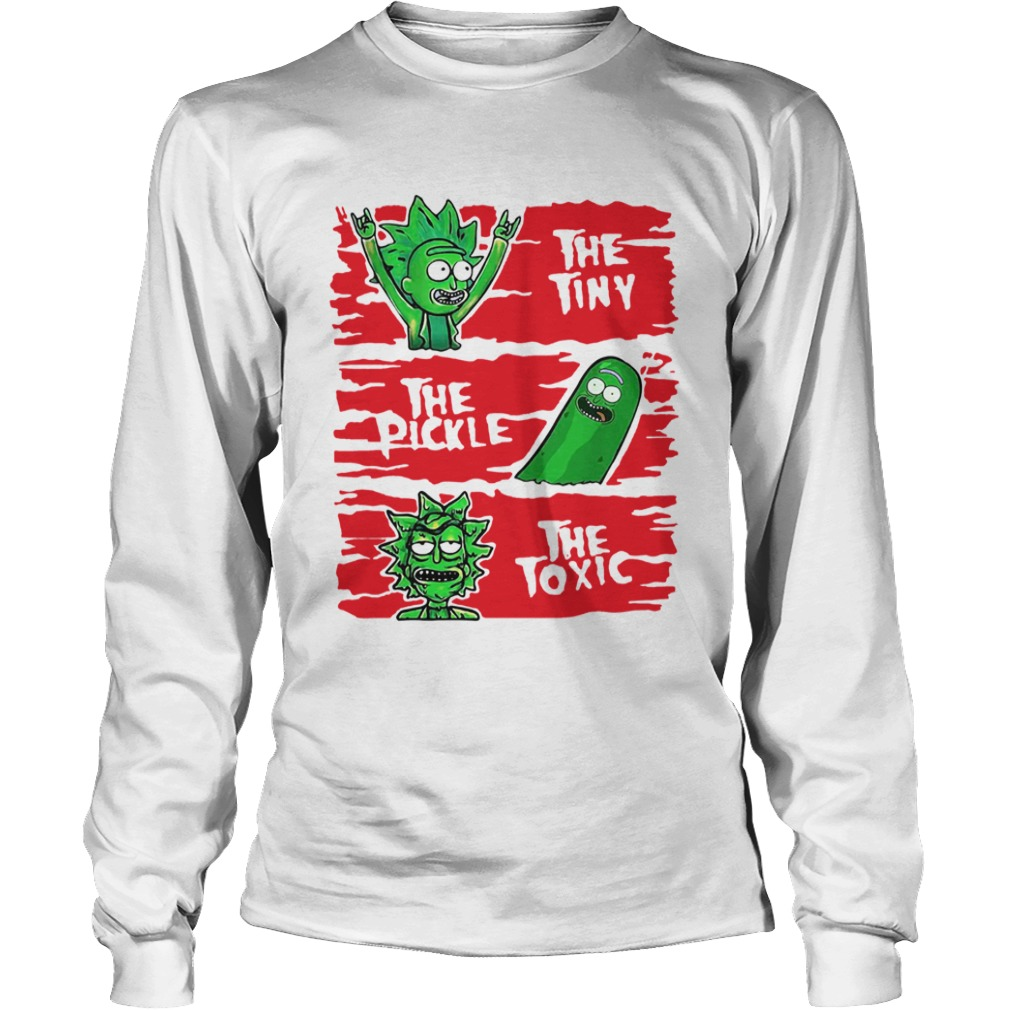 Rick And Morty the tiny the pickle the toxic  LongSleeve