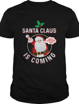 Santa Claus Is Coming Thats What She Said Adult Christmas shirt