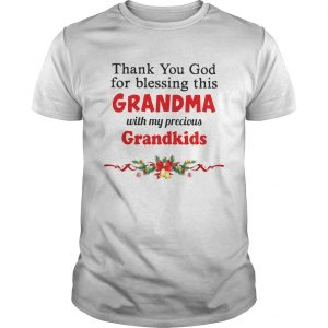 Thank you God for blessing this Grandma with my precious Grandkids Christmas  Unisex