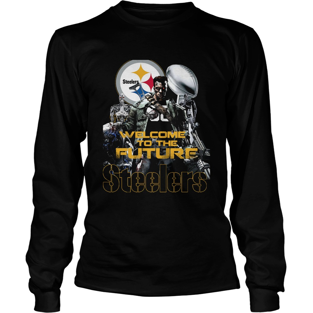 Welcome To The Future Pittsburgh Steelers  LongSleeve
