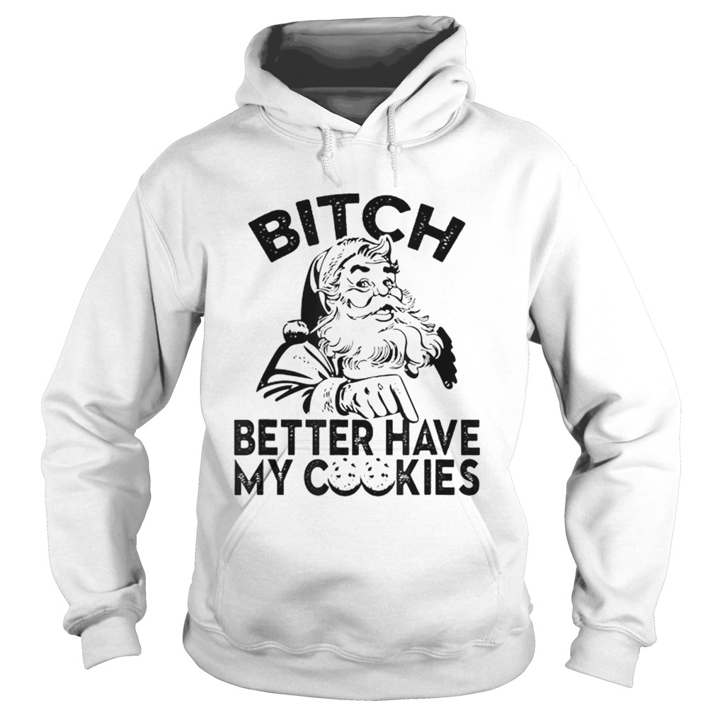 Bitch Better Have My Cookies  Hoodie