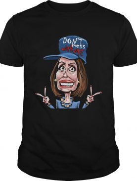 Dont Mess Whit Me Nancy Pelosi shirt
