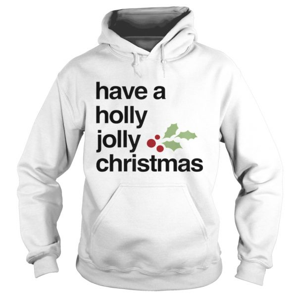 Have A Holly Jolly Christmas  Hoodie