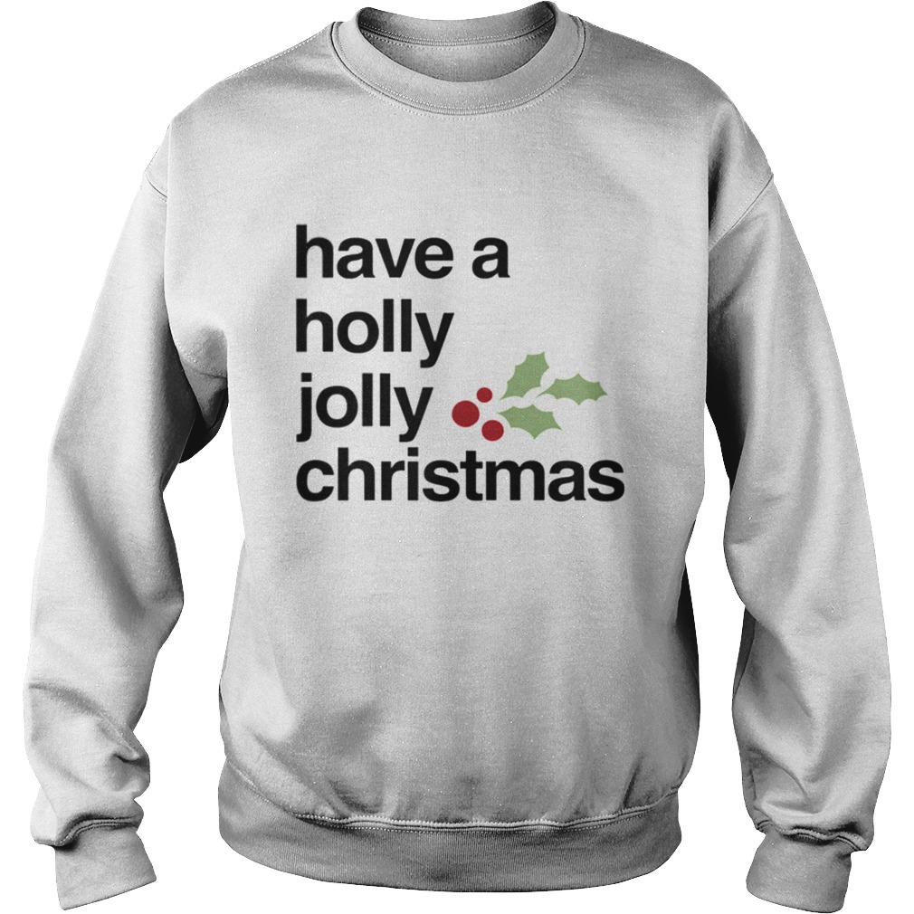 Have A Holly Jolly Christmas  Sweatshirt