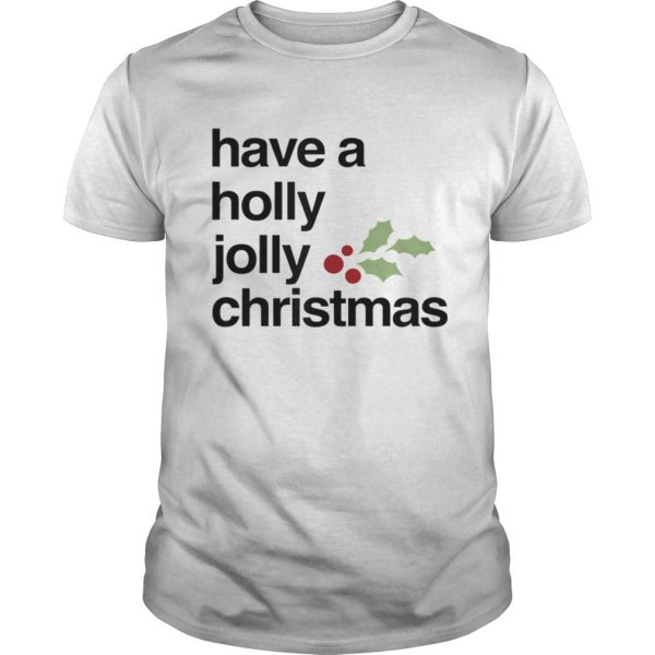Have A Holly Jolly Christmas  Unisex