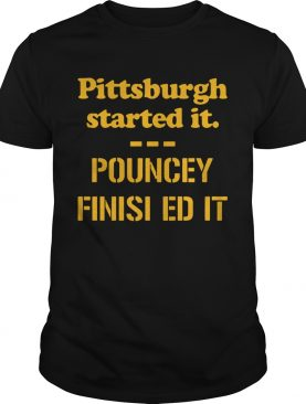Pittsburgh Started It Pouncey Finished It shirt