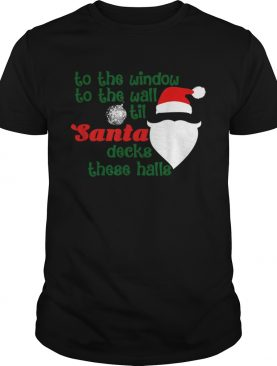 To The Window To The Wall Til Santa Decks These Halls Xmas shirt