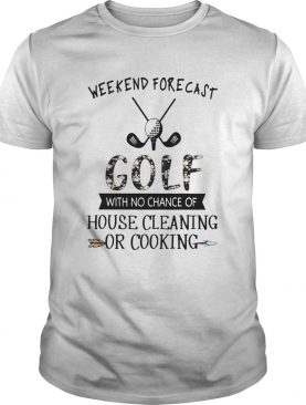 Floral Weekend Forecast Golf With No Chance Of House Cleaning Or Cooking shirt