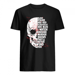 Blood stains are red ultraviolet lights are blue I watch enough murder shows Skull  Classic Men's T-shirt