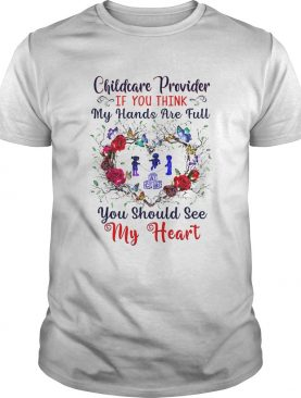 Childcare Provider If You Think My Hands Are Full You Should See My Heart shirt
