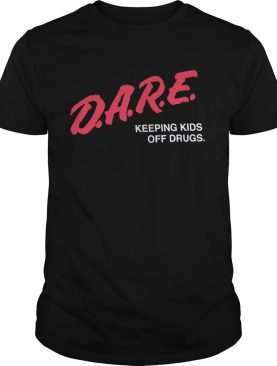 Dare to keep kids off drugs shirt