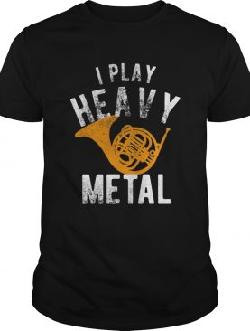 Funny I Play Heavy Metal French Horn Player shirt