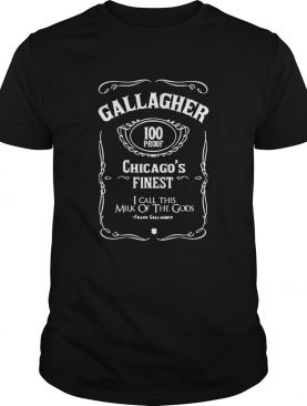 Gallagher 100 Proof Chicagos Finest I Call This Milk Of he Gods shirt