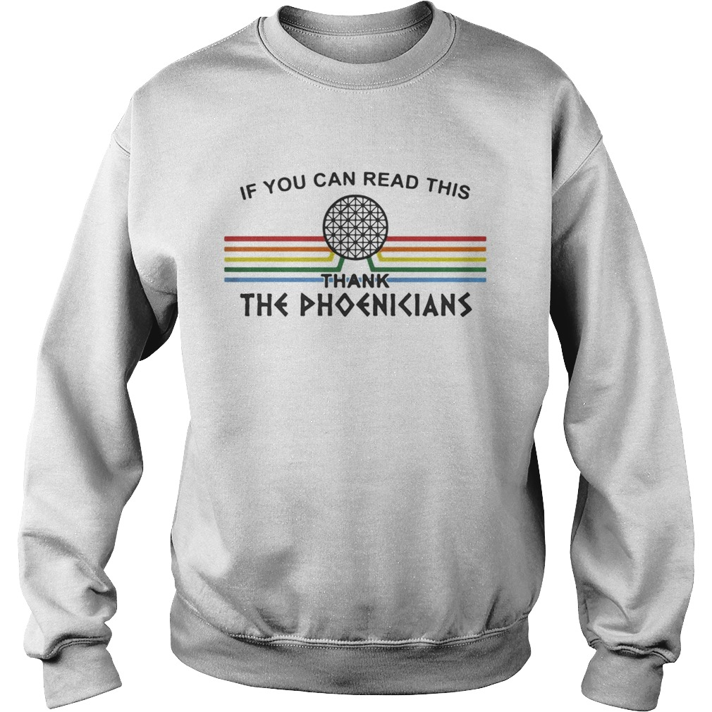 If You can read this thank the Phoenicians Disneys Spaceship Earth  Sweatshirt