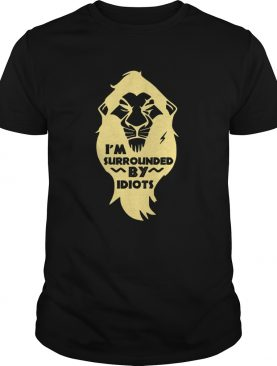 Lion King Scar Im Surrounded by Idiots shirt
