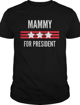 Mammy for President Stars and Stripes patriotic shirt