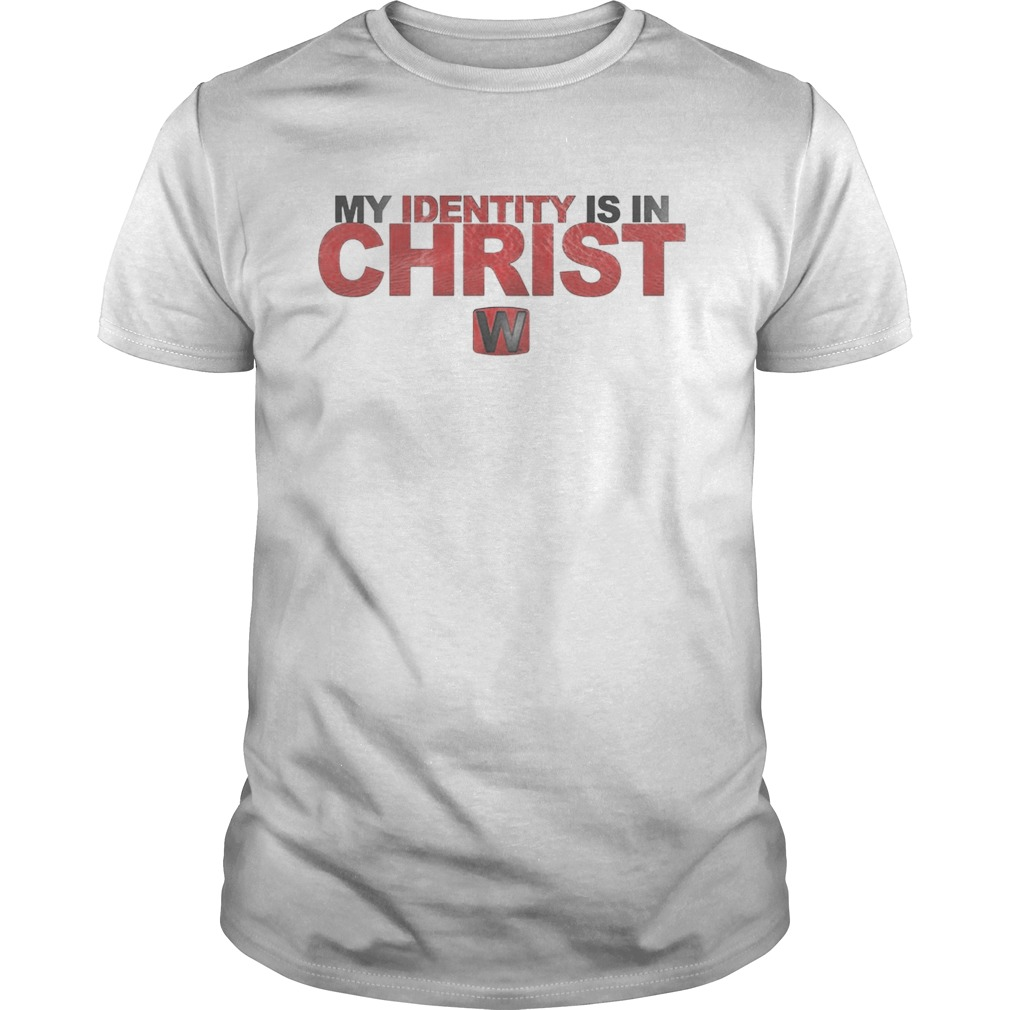 My Identity Is In Christ  Unisex