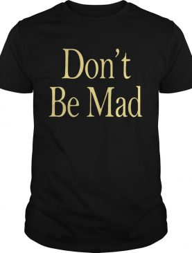 No Emotions Are Emotions Dont Be Mad shirt