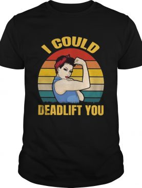 Strong girl weight lifting i could deadlift you vintage shirt