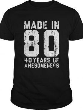 made in 80 40 years of awesomeness shirt