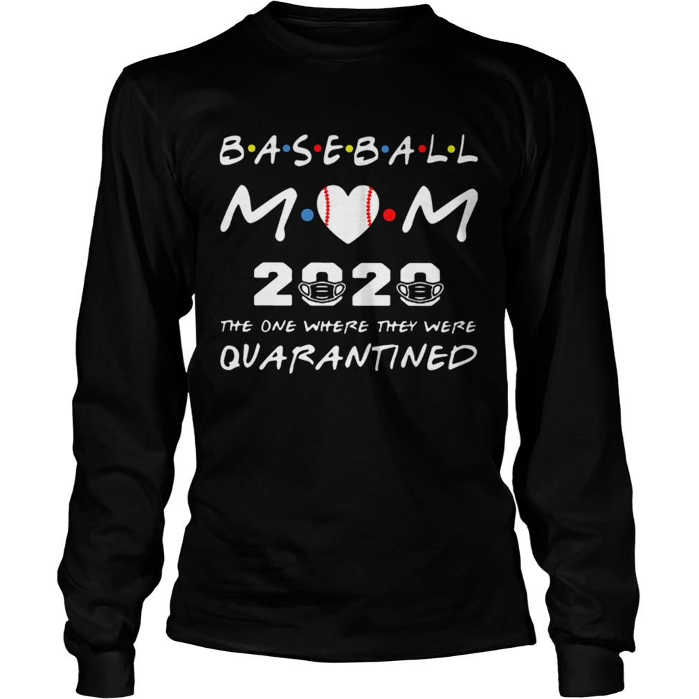Baseball Mom 2020 The One Where They Were Quarantined Friends  Long Sleeve