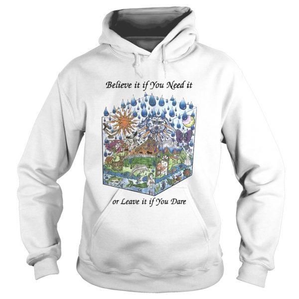 Believe It If You Need It Or Leave It If You Dare  Hoodie