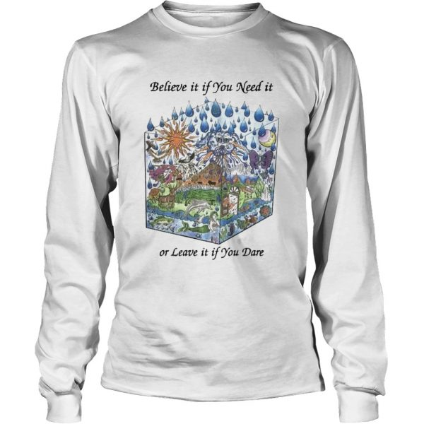 Believe It If You Need It Or Leave It If You Dare  Long Sleeve