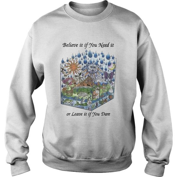 Believe It If You Need It Or Leave It If You Dare  Sweatshirt