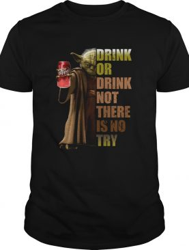 Dr Pepper Master Yoda drink or drink not there is no try shirt